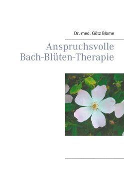 Anspruchsvolle Bach-Blüten-Therapie von Blome,  Götz