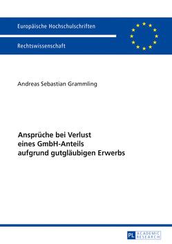 Ansprüche bei Verlust eines GmbH-Anteils aufgrund gutgläubigen Erwerbs von Grammling,  Andreas Sebastian