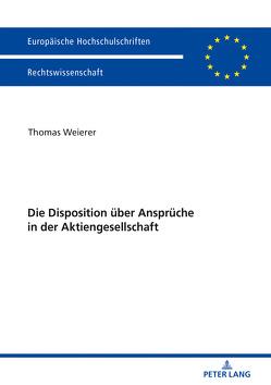Die Disposition über Ansprüche in der Aktiengesellschaft von Weierer,  Thomas Daniel
