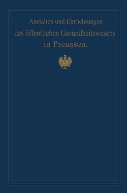 Anstalten und Einrichtungen des öffentlichen Gesundheitswesens in Preussen von Gossler,  von, Pistor,  M.