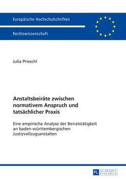 Anstaltsbeiräte zwischen normativem Anspruch und tatsächlicher Praxis von Prieschl,  Julia