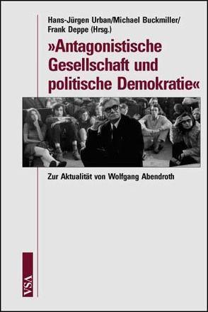 Antagonistische Gesellschaft und politische Demokratie von Buckmiller,  Michael, Deppe,  Frank, Urban,  Hans J