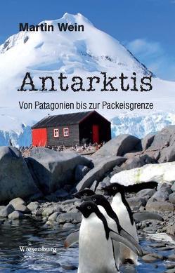 Antarktis – Von Patagonien bis zur Packeisgrenze von Wein,  Martin