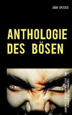 Anthologie des Bösen von Spitzer,  Jörg