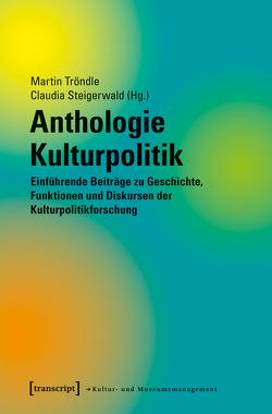 Anthologie Kulturpolitik von Steigerwald,  Claudia, Tröndle,  Martin