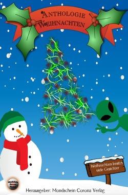 Anthologie Weihnachten: Weihnachten besitzt viele Gesichter von Grasl,  Monika, Moschiano,  Finisia, Verlag,  Mondschein Corona