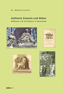 Anthonie Ziesenis und Söhne – Bildhauer und Architekten in Amsterdam von Zisenis,  Mathias
