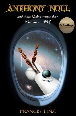 Anthony Noll und … / Anthony Noll und das Geheimnis der Nummer Elf (5. Auflage) von Graueis,  Franus, Linz,  Francis