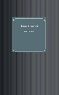Anthrazit von Friedrich,  Lucas