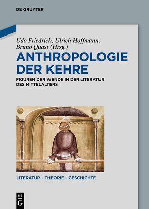 Anthropologie der Kehre von Friedrich,  Udo, Hoffmann,  Ulrich, Quast,  Bruno