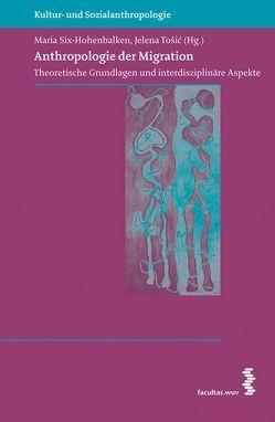 Anthropologie der Migration von Six-Hohenbalken,  Maria, Tosic,  Jelena