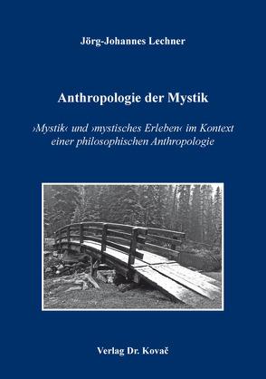 Anthropologie der Mystik von Lechner,  Jörg-Johannes