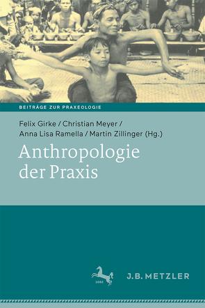 Anthropologie der Praxis von Meyer,  Christian, Zillinger,  Martin