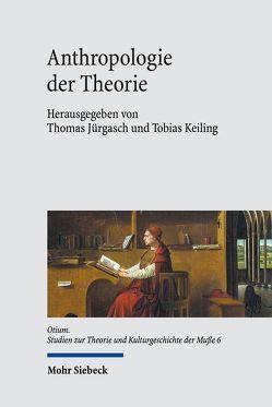 Anthropologie der Theorie von Böhm,  Thomas, Figal,  Günter, Jürgasch,  Thomas, Keiling,  Tobias