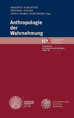 Anthropologie der Wahrnehmung von Fuchs,  Thomas, Kirchner,  Anna Maria, Schlette,  Magnus