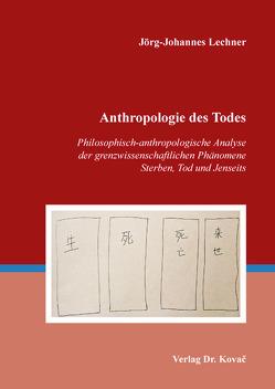Anthropologie des Todes von Lechner,  Jörg-Johannes