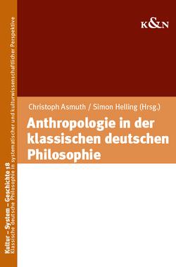 Anthropologie in der klassischen deutschen Philosophie von Asmuth,  Christoph, Helling,  Simon