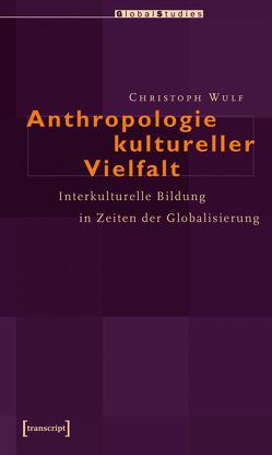 Anthropologie kultureller Vielfalt von Wulf,  Christoph