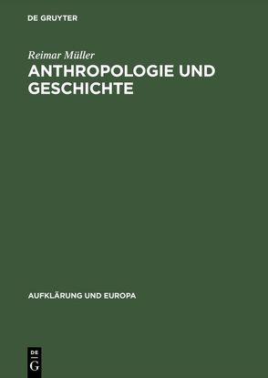 Anthropologie und Geschichte von Müller,  Reimar