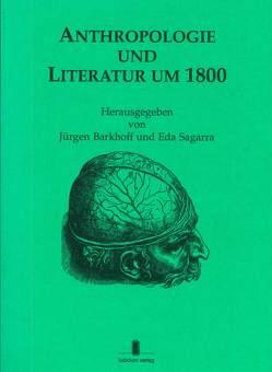 Anthropologie und Literatur um 1800 von Barkhoff,  Jürgen, Kosenina,  A, Nisbet,  H. B., Riedel,  W., Sagarra,  Eda