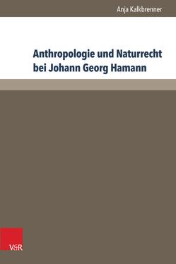 Anthropologie und Naturrecht bei Johann Georg Hamann von Kalkbrenner,  Anja