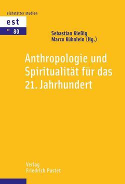 Anthropologie und Spiritualität für das 21. Jahrhundert von Kießig,  Sebastian, Kühnlein,  Marco
