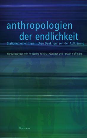 Anthropologien der Endlichkeit von Günther,  Friederike Felicitas, Hoffmann,  Torsten