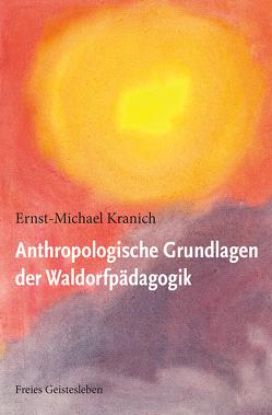 Anthropologische Grundlagen der Waldorfpädagogik von Götte,  Wenzel M., Kranich,  Ernst-Michael