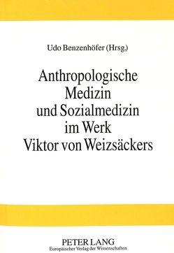 Anthropologische Medizin und Sozialmedizin im Werk Viktor von Weizsäckers von Benzenhöfer,  Udo