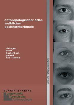 Anthropologischer Atlas weiblicher Gesichtsmerkmale von Arent,  Tanja, Gabriel,  Peter, Huckenbeck,  Wolfgang, Ohlrogge,  Sabine, Ritz-Timme,  Stefanie