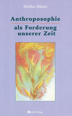 Anthroposophie als Forderung unserer Zeit von Bühler,  Walther
