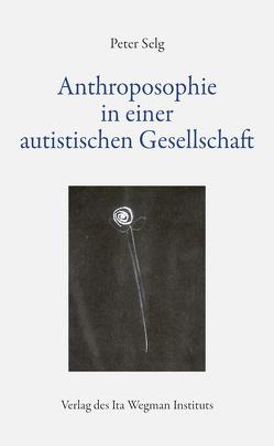 Anthroposophie in einer autistischen Gesellschaft von Selg,  Peter