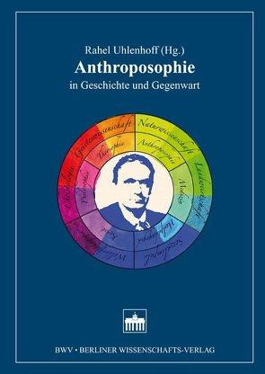 Anthroposophie in Geschichte und Gegenwart von Uhlenhoff,  Rahel