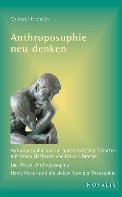 Anthroposophie neu denken von Frensch,  Michael
