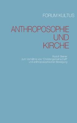 Anthroposophie und Kirche von Forum Kultus, Steiner,  Rudolf
