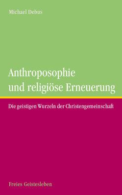 Anthroposophie und religöse Erneuerung von Debus,  Michael