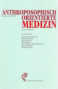 Anthroposophisch orientierte Medizin und ihre Heilmittel von Lorenz,  Friedrich, Wolff,  Otto