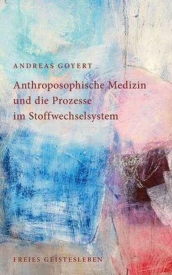 Anthroposophische Medizin und die Prozesse im Stoffwechselsystem von Goyert,  Andreas