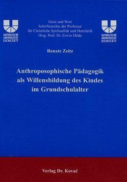 Anthroposophische Pädagogik als Willensbildung des Kindes im Grundschulalter von Zeitz,  Renate