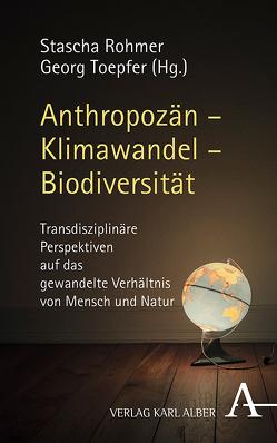 Anthropozän – Klimawandel – Biodiversität von Rohmer,  Stascha, Toepfer,  Georg