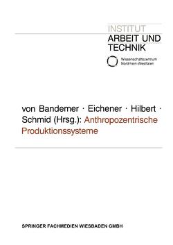 Anthropozentrische Produktionssysteme von Eichener,  Volker, Hilbert,  Josef, Schmid,  Josef