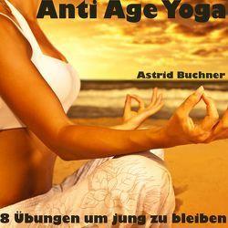 Anti Age Yoga von Buchner,  Astrid, Kay,  Anouk