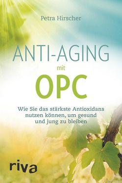 Anti-Aging mit OPC von Hirscher,  Petra