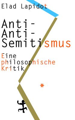 Anti-Anti-Semitismus von Dunkhase,  Jan Eike, Lapidot,  Elad