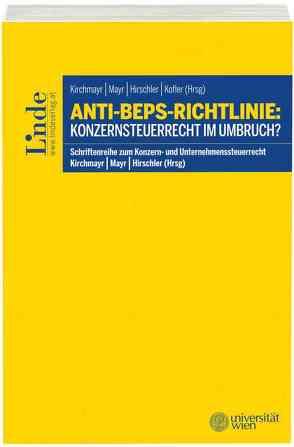 Anti-BEPS-Richtlinie: Konzernsteuerrecht im Umbruch? von Hirschler,  Klaus, Kirchmayr,  Sabine, Kofler,  Georg, Mayr,  Gunter