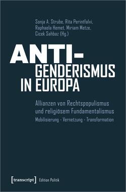 Anti-Genderismus in Europa von Hemet,  Raphaela, Metze,  Miriam, Perintfalvi,  Rita, Sahbaz,  Cicek, Strube,  Sonja A