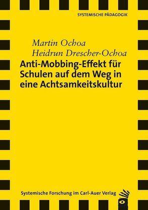 Anti-Mobbing-Effekt für Schulen auf dem Weg in eine Achtsamkeitskultur von Drescher-Ochoa,  Heidrun, Ochoa,  Martin