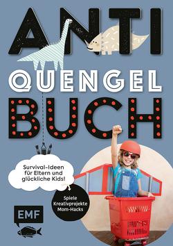 Anti-Quengel-Buch – Survival-Ideen für Eltern und glückliche Kids von Müller ,  Sabrina