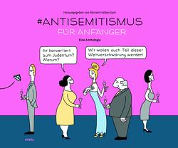 #Anti-Semitismus für Anfänger von Greve,  Katharina, Gross,  Sam, Halberstam,  Myriam, Kirshen,  Yaakov, Mette,  Til, Posener,  Alan