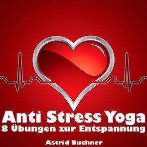 Anti Stress Yoga von Buchner,  Astrid, Kay,  Anouk